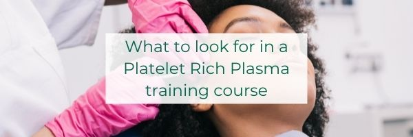 What to look for in a Platelet Rich Plasma training course